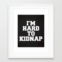 Framed Art Prints featuring I'm Hard To Kidnap Funny Quote by EnvyArt