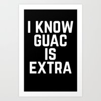 I know Guac is Extra Typography Print Art Print