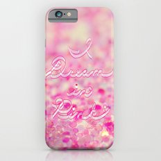 I Dream in Pink iPhone 6s Slim Case
