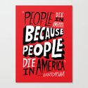 People Die in America Because People Die in America Canvas Print
