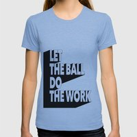 Let The Ball Do The Work Womens Fitted Tee Athletic Blue SMALL