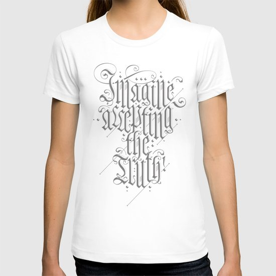 Imagine Accepting The Truth! T-shirt