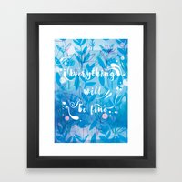 Everything Will Be Fine Framed Art Print
