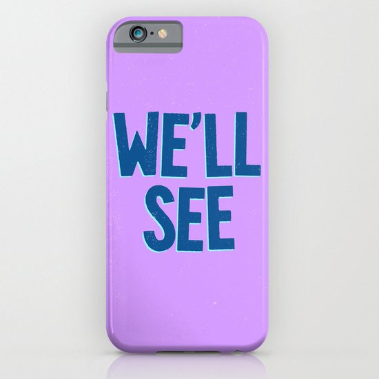 We'll See iPhone & iPod Case