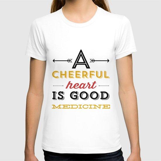 A CHEERFUL HEART IS GOOD MEDICINE  T-shirt