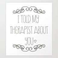 I Told My Therapist Abou… Art Print