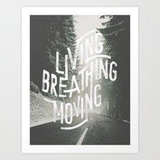 Living, Breathing, Moving Art Print