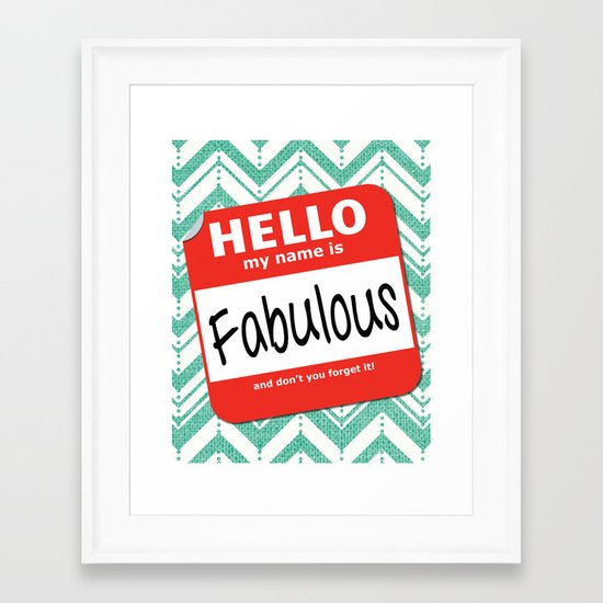 Hello My Name Is.... Fabulous!  Framed Art Print