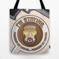 I'm Staying. Finishing my coffee… finishing my coffee. Tote Bag