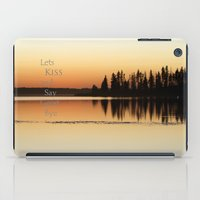 Lets  Kiss and Say Good bye! iPad Case