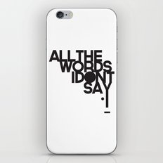 ALL THE WORDS I DON'T SAY iPhone & iPod Skin