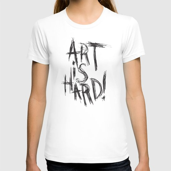ART IS HARD! T-shirt