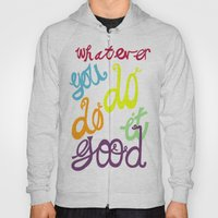 WHATEVER  YOU DO DO IT GOOD Hoody
