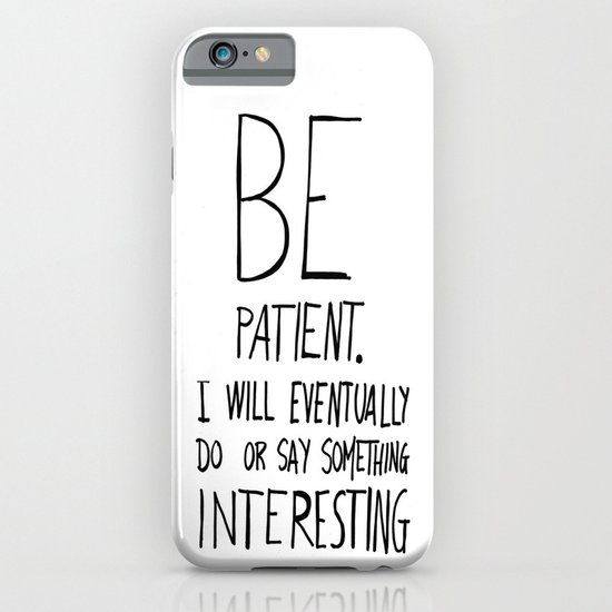 Be patient. iPhone & iPod Case