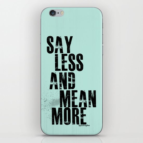 Say Less and Mean MORE iPhone & iPod Skin