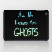 All My Friends Are Ghost… iPad Case
