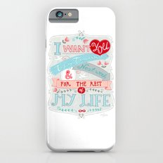 I Want You For The Rest Of My Life Slim Case iPhone 6s