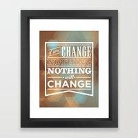 If You Change Nothing, N… Framed Art Print