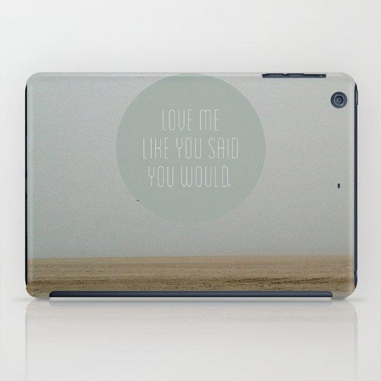 Love me like you said you would. iPad Case
