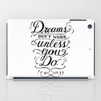 Dreams Don't Work Unless… iPad Case