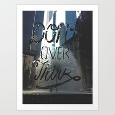 Don't over think Art Print