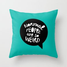 Normal people are so weird Throw Pillow