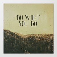 Do What You Do Canvas Print