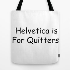 Helvetica is for Quitters. Tote Bag