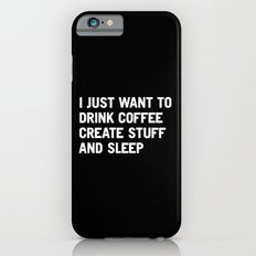 I just want to drink coffee create stuff and sleep iPhone 6 Slim Case
