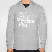 O COME LET US ADORE HIM Hoody