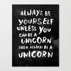Always be yourself. Unless you can be a unicorn, then always be a unicorn. Canvas Print