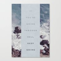 If You're Going Through Hell, Keep Going Canvas Print