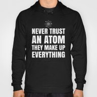 NEVER TRUST AN ATOM THEY… Hoody