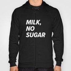 Milk, no sugar Hoody