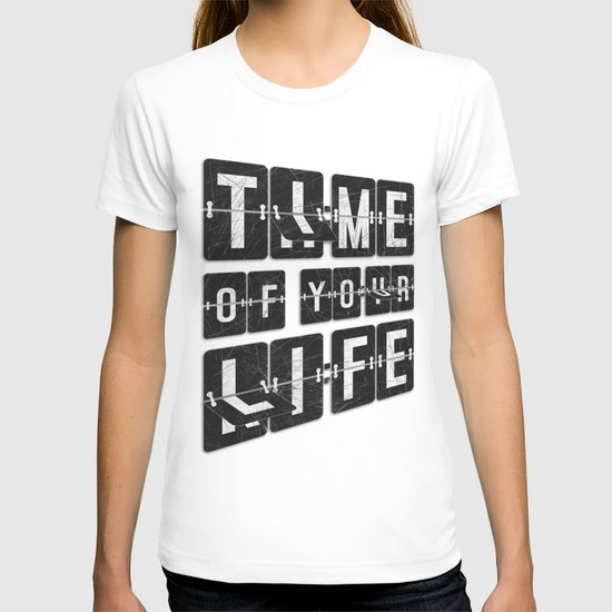 Time of Your Life T-shirt