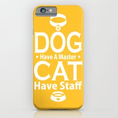 Dog Have A Master Cat Have Staff iPhone 6 Slim Case