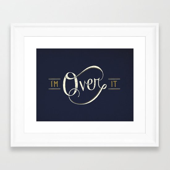 I'm Over It Framed Art Print