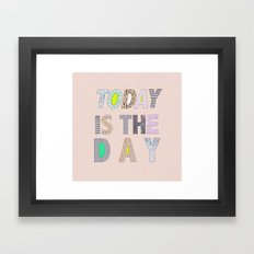 Today is The Day Framed Art Print
