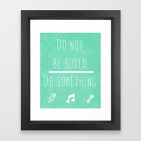 Do Not Be Bored Do Somet… Framed Art Print