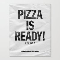 Pizza Is Ready! Canvas Print