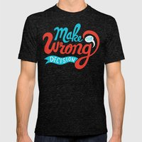 Make The Wrong Decision. Mens Fitted Tee Tri-Black SMALL