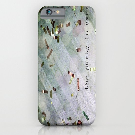 The Party Is Over iPhone & iPod Case