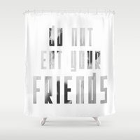 Do Not Eat Your Friends Shower Curtain