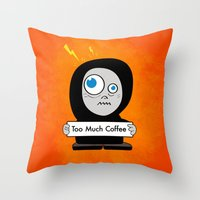 Orange Funny Too Much Co… Throw Pillow