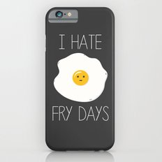 I Hate Fry-Days Slim Case iPhone 6s