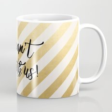 You Can't Sit With Us! Mug