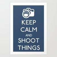 Keep Calm and Shoot Things Art Print