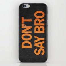 Don't Say Bro. iPhone & iPod Skin