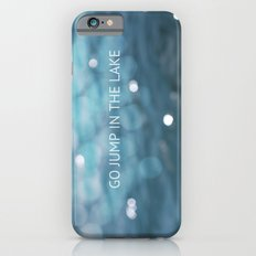 Go Jump In The Lake iPhone 6 Slim Case