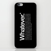 Whatever.* Applies to pretty much everything iPhone & iPod Skin